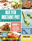 Keto Instant Pot Cookbook: 600+ Healthy low carb and Delicious Recipes -1000Day meal plan- Lose up to 30 pounds in 4 weeks And 10 Tip Cover Image