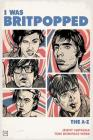 I Was Britpopped: The A-Z of Britpop Cover Image