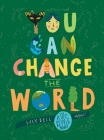 You Can Change the World: The Kids' Guide to a Better Planet Cover Image