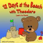 12 Beach Days with Theodore Counting Book: Preschool/Children Bear Counting Books for Toddlers and Kindergarten Kids Cover Image
