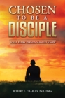 Chosen to be a Disciple: What Every Person Should Know Cover Image