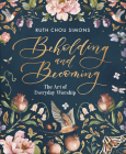 Beholding and Becoming: The Art of Everyday Worship Cover Image