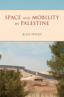 Space and Mobility in Palestine (Public Cultures of the Middle East and North Africa) Cover Image