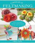 Carnival of Feltmaking: Easy Techniques and 26 Colorful Projects for You and Your Home Cover Image