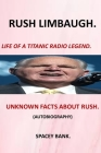 Rush Limbaugh -Life of a Titanic Radio Legend: Stories about Rush Limbaugh the Controversy Success Life and Legacy of Rush Limbaugh the Boy Behind Ame Cover Image