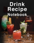 Drink Recipe Notebook: Amazing Drink Recipe Journal With Blank Pages For Adults of All Ages. Looking For Cocktail Recipe Book Then Get This F Cover Image