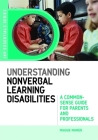Understanding Nonverbal Learning Disabilities: A Common-Sense Guide for Parents and Professionals (Jkp Essentials) Cover Image