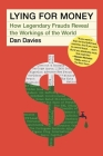 Lying for Money: How Legendary Frauds Reveal the Workings of the World Cover Image
