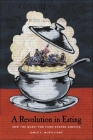 Revolution in Eating: How the Quest for Food Shaped America (Arts and Traditions of the Table: Perspectives on Culinary H) Cover Image