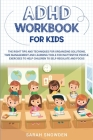 ADHD Workbook for Kids: The Right Tips and Techniques for Organizing Solutions, Time Management and Learning Tools for Inattentive People. Exe Cover Image