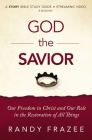 The God the Savior Study Guide: Our Freedom in Christ and Our Role in the Restoration of All Things Cover Image