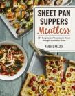 Sheet Pan Suppers Meatless: 100 Surprising Vegetarian Meals Straight from the Oven Cover Image