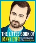 The Little Book of Danny Dyer: The wit and wisdom of the diamond geezer Cover Image