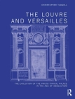 The Louvre and Versailles: The Evolution of the Proto-Typical Palace in the Age of Absolutism Cover Image