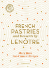 French Pastries and Desserts by Lenôtre: More Than 200 Classic Recipes Cover Image