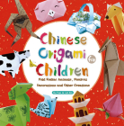 Chinese Origami for Children: Fold Zodiac Animals, Festival Decorations and Other Creations: This Easy Origami Book Is Fun for Both Kids and Parents Cover Image