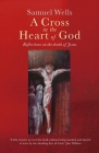 A Cross in the Heart of God: Reflections on the Death of Jesus Cover Image