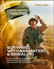 Surviving with Navigation & Signaling (Extreme Survival in the Military #12) Cover Image