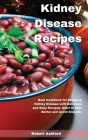 Kidney Disease Recipes: Best Cookbook for Stopping Kidney Disease with Delicious and Easy Recipes. Start to Feel Better and Avoid Dialysis. Cover Image