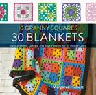 10 Granny Squares 30 Blankets: Color schemes, layouts, and edge finishes for 30 unique looks Cover Image