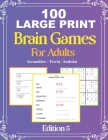 100 Large Print Brain Games For Adult EDITION 5: Easy Large Print Scrambles, Sudoku and Travia Questions For Adult And Seniors - Mindfulness Puzzle - Cover Image