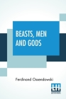 Beasts, Men And Gods: Translated By Lewis Stanton Palen Cover Image