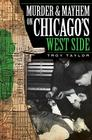 Murder and Mayhem on Chicago's West Side (Murder & Mayhem) Cover Image