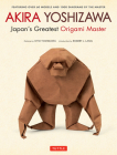 Akira Yoshizawa, Japan's Greatest Origami Master: Featuring Over 60 Models and 1000 Diagrams by the Master Cover Image