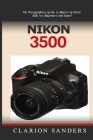 Nikon 3500: The Photographers guide to Mastering Nikon 3500 for Beginners and Expert Cover Image