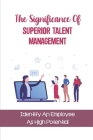 The Significance Of Superior Talent Management: Identify An Employee As High Potential: Determine The Success Or Failure Cover Image