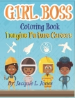Girl Boss Coloring Book: Imagine Future Careers: Including Affirmations featuring Black and Brown Girls Cover Image