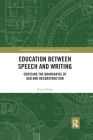 Education Between Speech and Writing: Crossing the Boundaries of DAO and Deconstruction (New Directions in the Philosophy of Education) Cover Image