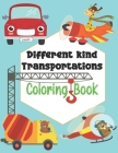 Different kind Transportations Coloring Book: Get Ready To Have Fun And Fill Over 100 Pages Of Different kind Transportations!, Learn About Cars, Truc Cover Image