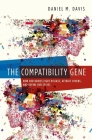 The Compatibility Gene: How Our Bodies Fight Disease, Attract Others, and Define Our Selves Cover Image