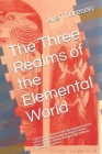 The Three Realms of the Elemental World: A personal comment and existing descriptions of the elemental worlds by Rudolf Steiner, Peter Deunov (Beinsa Cover Image