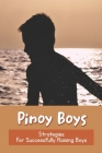 Pinoy Boys: Strategies For Successfully Raising Boys: Filipino Parent-Child Relationship Cover Image