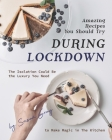 Amazing Recipes You Should Try During Lockdown: The Isolation Could Be the Luxury You Need to Make Magic in The Kitchen Cover Image