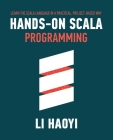 Hands-on Scala Programming: Learn Scala in a Practical, Project-Based Way Cover Image