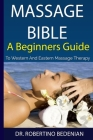 Massage Bible - A Beginners Guide To Western And Eastern Massage Therapy Cover Image