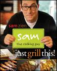 Sam the Cooking Guy: Just Grill This! Cover Image