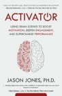 Activator: Using Brain Science to Boost Motivation, Deepen Engagement, and Supercharge Performance Cover Image