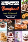 The Complete Doughnut Cookbook: Easy and Delicious Recipes Cover Image