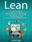 Lean: An Essential Guide to Lean Startup, Lean Six Sigma, Lean Analytics, Lean Enterprise, Lean Manufacturing, Agile Project Cover Image