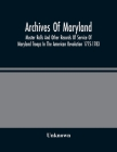 Archives Of Maryland; Muster Rolls And Other Records Of Service Of Maryland Troops In The American Revolution 1775-1783 Cover Image
