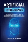 Artificial Intelligence: Dive into the Deep Insight of Artificial Intelligence. Find Out About the Impact of AI Coming into Our Daily Lives and Cover Image