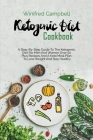 Ketogenic Diet Cookbook: A Step-By-Step Guide To The Ketogenic Diet For Men And Women Over 50 Plus Recipes And A Keto Meal Plan To Lose Weight Cover Image