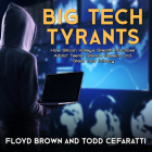 Big Tech Tyrants: How Silicon Valley's Stealth Practices Addict Teens, Silence Speech and Steal Your Privacy Cover Image