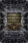 Charles Dickens Supernatural Short Stories: Classic Tales (Gothic Fantasy) Cover Image