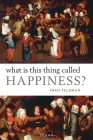 What Is This Thing Called Happiness? Cover Image
