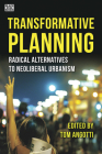 Transformative Planning: Radical Alternatives to Neoliberal Urbanism Cover Image